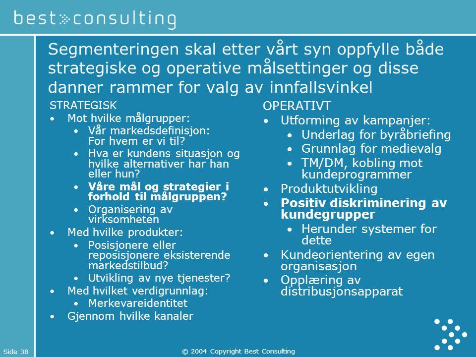 Side 38 © 2004 Copyright Best Consulting Segmenteringen skal etter vårt syn oppfylle både strategiske og operative målsettinger og disse danner rammer