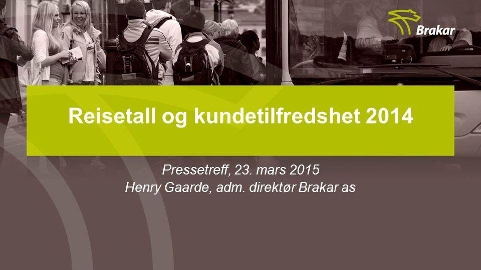 Pressetreff, 23. mars 2015 Henry Gaarde, adm. direktør Brakar as Reisetall og kundetilfredshet 2014