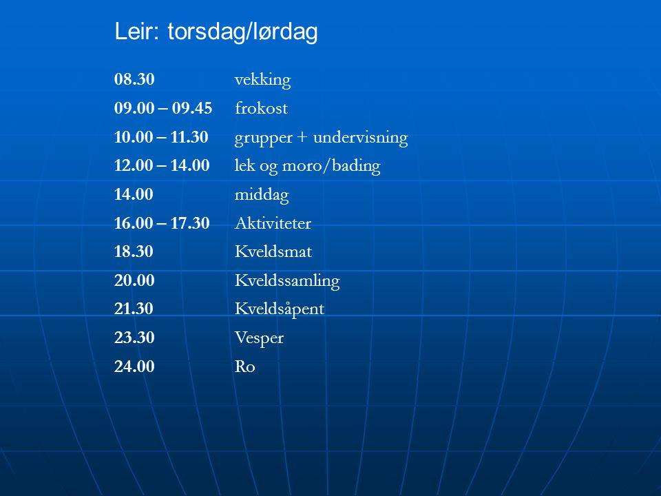 Leir: torsdag/lørdag 08.30vekking 09.00 – 09.45frokost 10.00 – 11.30grupper + undervisning 12.00 – 14.00lek og moro/bading 14.00middag 16.00 – 17.30Aktiviteter 18.30Kveldsmat 20.00Kveldssamling 21.30Kveldsåpent 23.30Vesper 24.00Ro