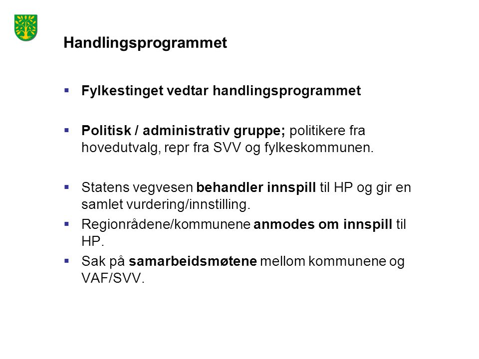 Handlingsprogrammet  Fylkestinget vedtar handlingsprogrammet  Politisk / administrativ gruppe; politikere fra hovedutvalg, repr fra SVV og fylkeskommunen.