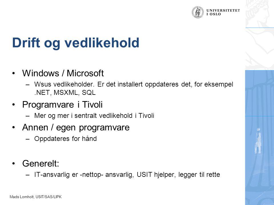 Mads Lomholt, USIT/SAS/LIPK Drift og vedlikehold Windows / Microsoft –Wsus vedlikeholder. Er det installert oppdateres det, for eksempel.NET, MSXML, S