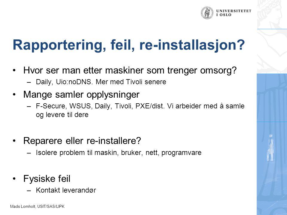 Mads Lomholt, USIT/SAS/LIPK Rapportering, feil, re-installasjon? Hvor ser man etter maskiner som trenger omsorg? –Daily, Uio:noDNS. Mer med Tivoli sen