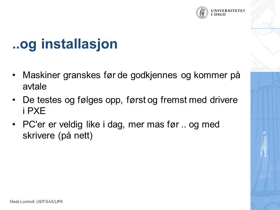 Mads Lomholt, USIT/SAS/LIPK..og installasjon Maskiner granskes før de godkjennes og kommer på avtale De testes og følges opp, først og fremst med driv