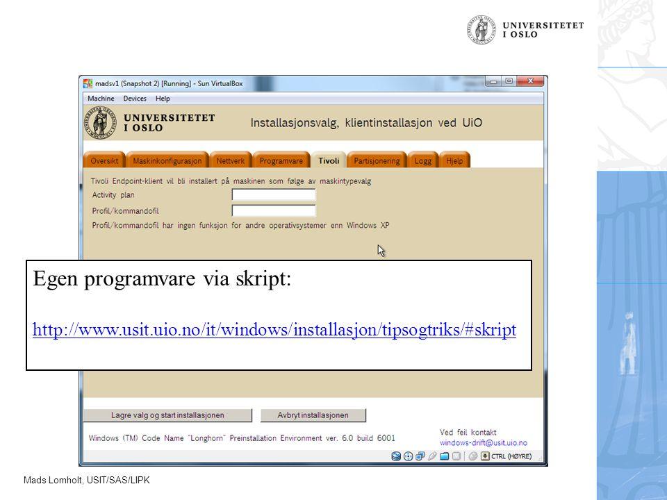 Egen programvare via skript: http://www.usit.uio.no/it/windows/installasjon/tipsogtriks/#skript