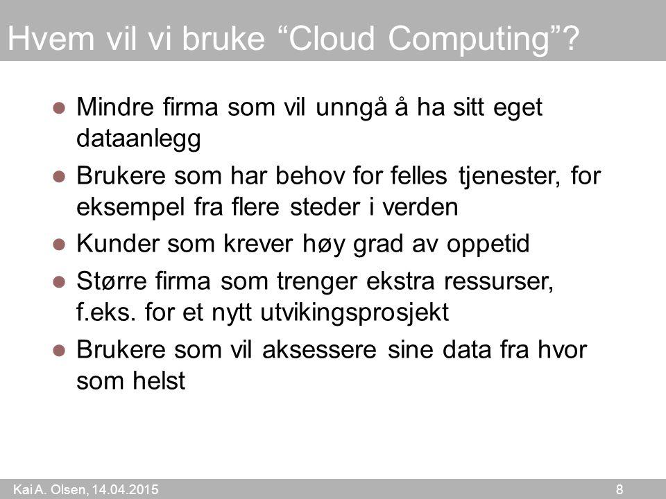 Kai A. Olsen, 14.04.2015 8 Hvem vil vi bruke Cloud Computing .