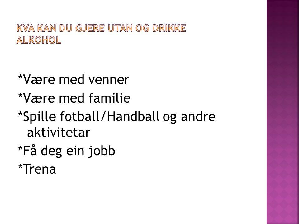 *Være med venner *Være med familie *Spille fotball/Handball og andre aktivitetar *Få deg ein jobb *Trena