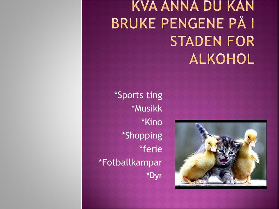 *Sports ting *Musikk *Kino *Shopping *ferie *Fotballkampar *Dyr