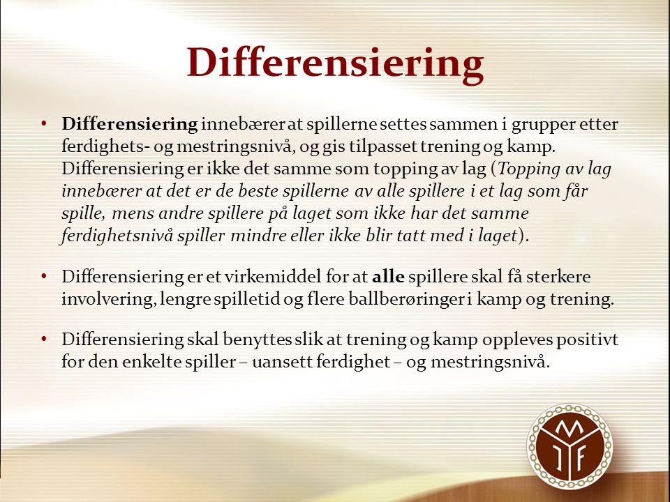 Differensiering Differensiering innebærer at spillerne settes sammen i grupper etter ferdighets- og mestringsnivå, og gis tilpasset trening og kamp. D
