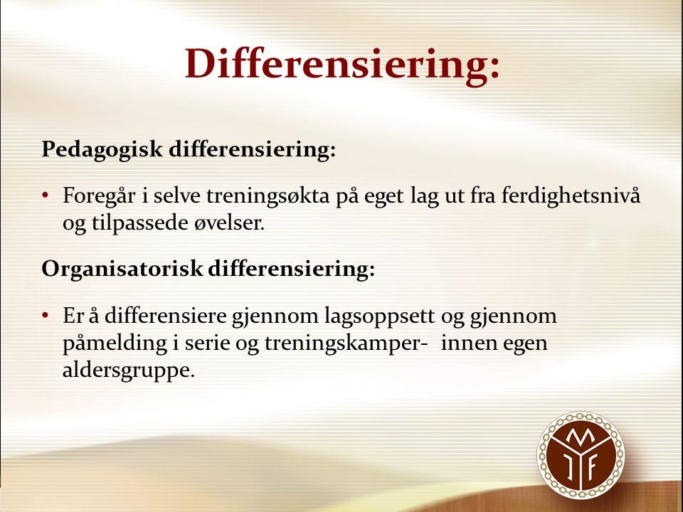 Differensiering: Pedagogisk differensiering: Foregår i selve treningsøkta på eget lag ut fra ferdighetsnivå og tilpassede øvelser. Organisatorisk diff