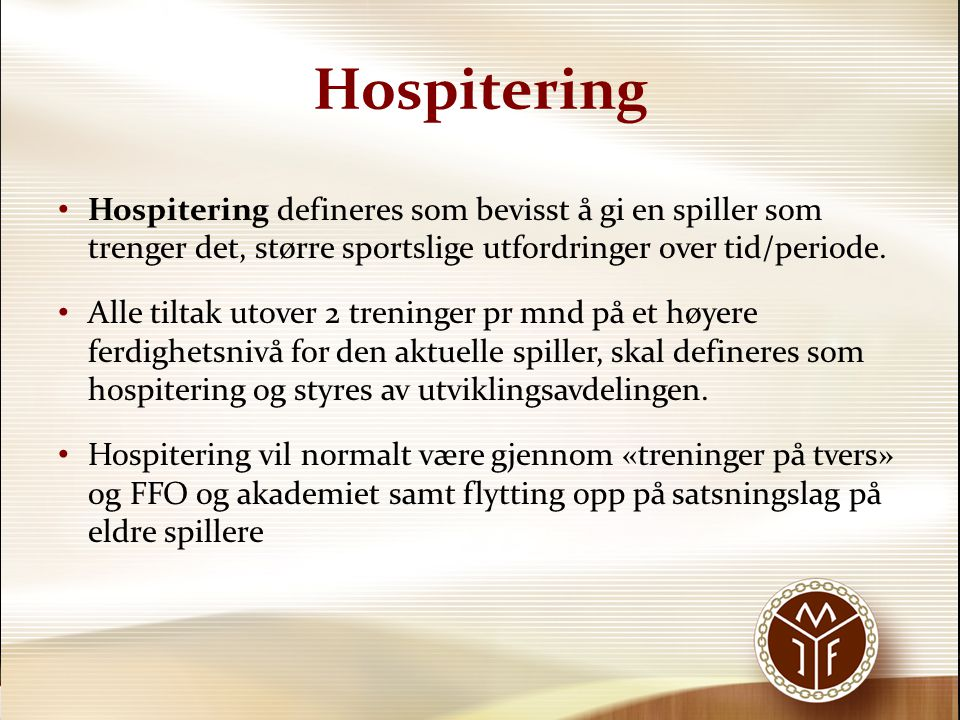Hospitering Hospitering defineres som bevisst å gi en spiller som trenger det, større sportslige utfordringer over tid/periode. Alle tiltak utover 2 t