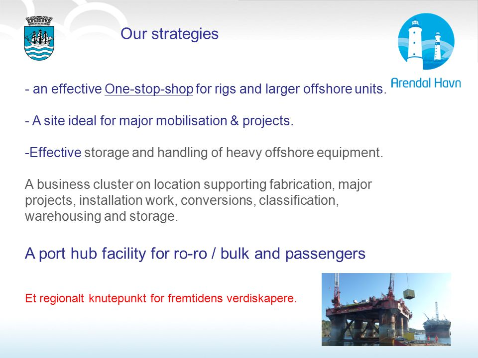 Our strategies - an effective One-stop-shop for rigs and larger offshore units.