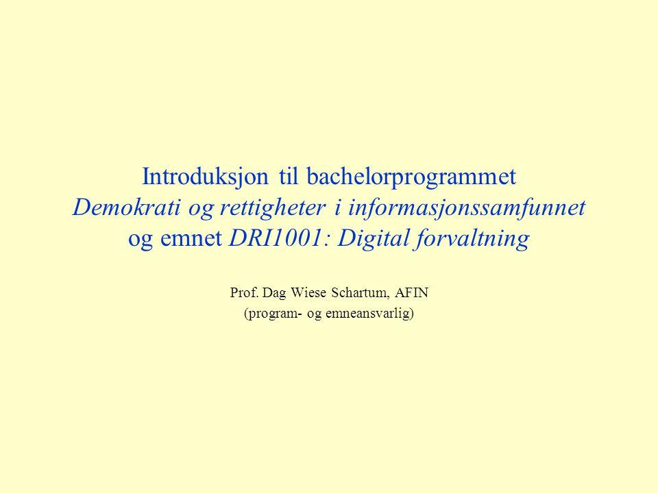 Introduksjon til bachelorprogrammet Demokrati og rettigheter i informasjonssamfunnet og emnet DRI1001: Digital forvaltning Prof.