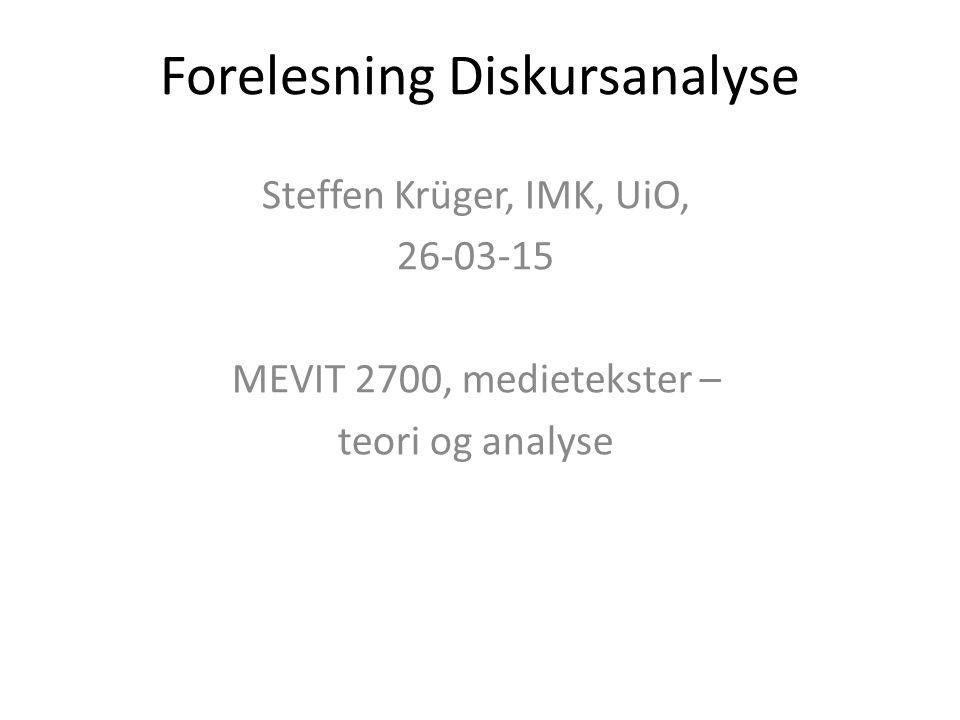 Forelesning Diskursanalyse Steffen Krüger, IMK, UiO, 26-03-15 MEVIT 2700, medietekster – teori og analyse