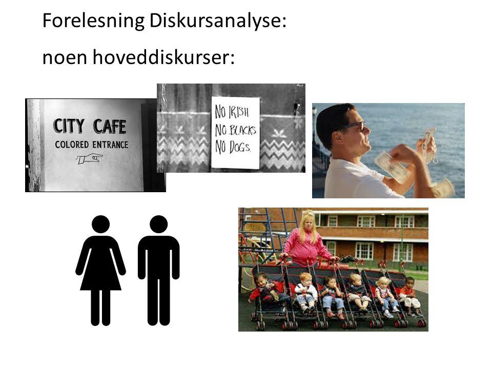 Forelesning Diskursanalyse: noen hoveddiskurser: