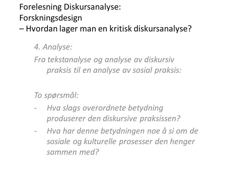 Forelesning Diskursanalyse: Forskningsdesign – Hvordan lager man en kritisk diskursanalyse? 4. Analyse: Fra tekstanalyse og analyse av diskursiv praks