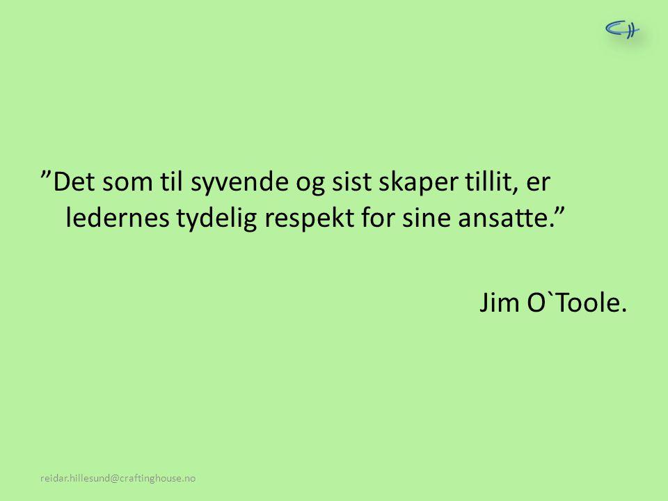 """""""Det som til syvende og sist skaper tillit, er ledernes tydelig respekt for sine ansatte."""" Jim O`Toole."""
