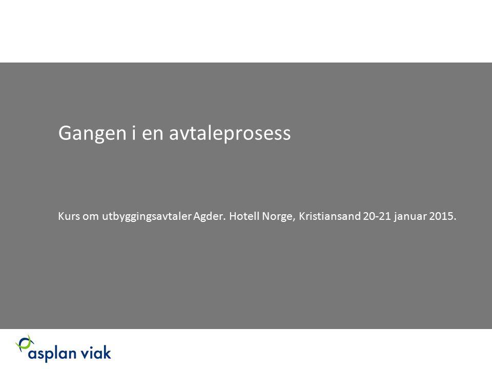 Gangen i en avtaleprosess Kurs om utbyggingsavtaler Agder. Hotell Norge, Kristiansand 20-21 januar 2015.