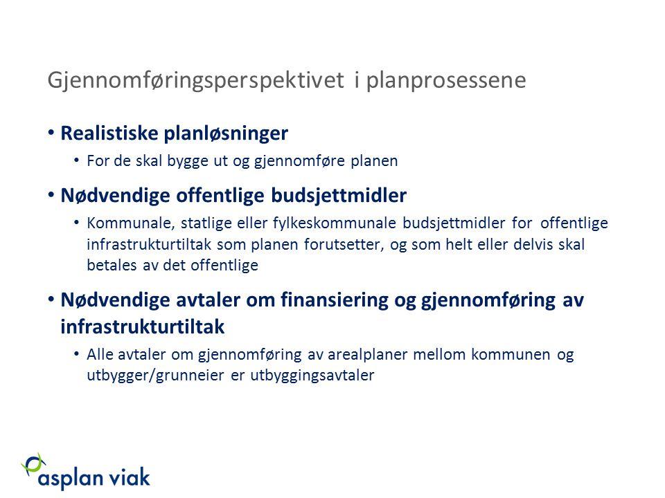 Gjennomføringsperspektivet i planprosessene Realistiske planløsninger For de skal bygge ut og gjennomføre planen Nødvendige offentlige budsjettmidler