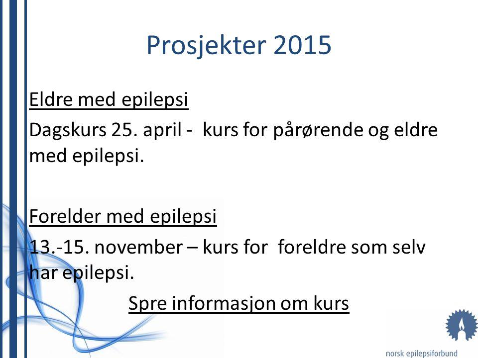 Prosjekter 2015 Eldre med epilepsi Dagskurs 25. april - kurs for pårørende og eldre med epilepsi. Forelder med epilepsi 13.-15. november – kurs for fo