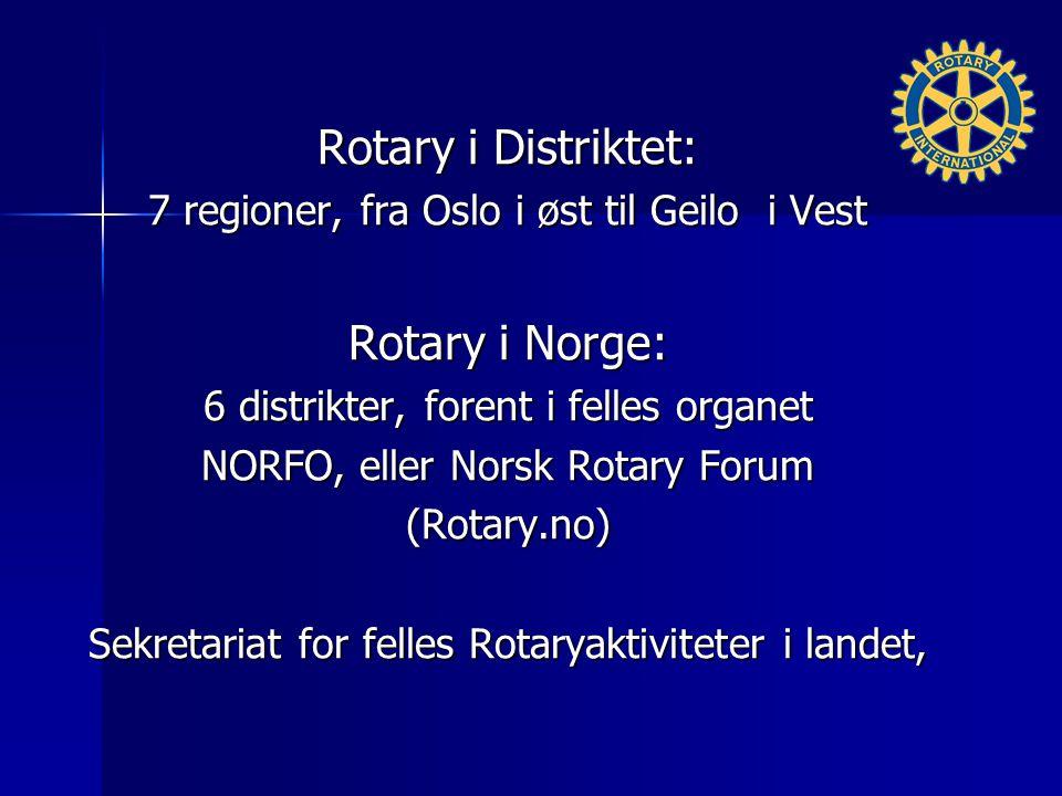 Rotary i Distriktet: 7 regioner, fra Oslo i øst til Geilo i Vest Rotary i Norge: 6 distrikter, forent i felles organet NORFO, eller Norsk Rotary Forum (Rotary.no) Sekretariat for felles Rotaryaktiviteter i landet,