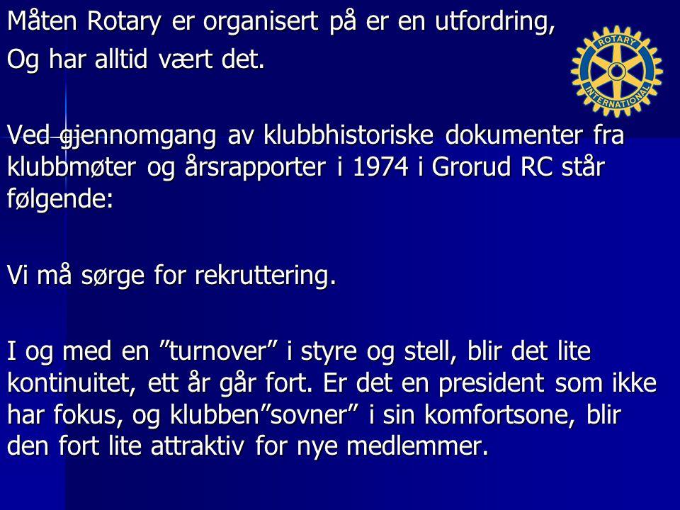 Måten Rotary er organisert på er en utfordring, Og har alltid vært det.