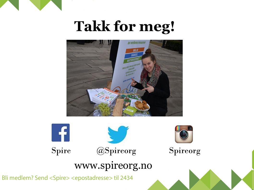 Takk for meg! Spire @Spireorg Spireorg www.spireorg.no