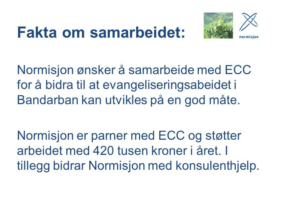 Fakta om samarbeidet: Normisjon ønsker å samarbeide med ECC for å bidra til at evangeliseringsabeidet i Bandarban kan utvikles på en god måte. Normisj