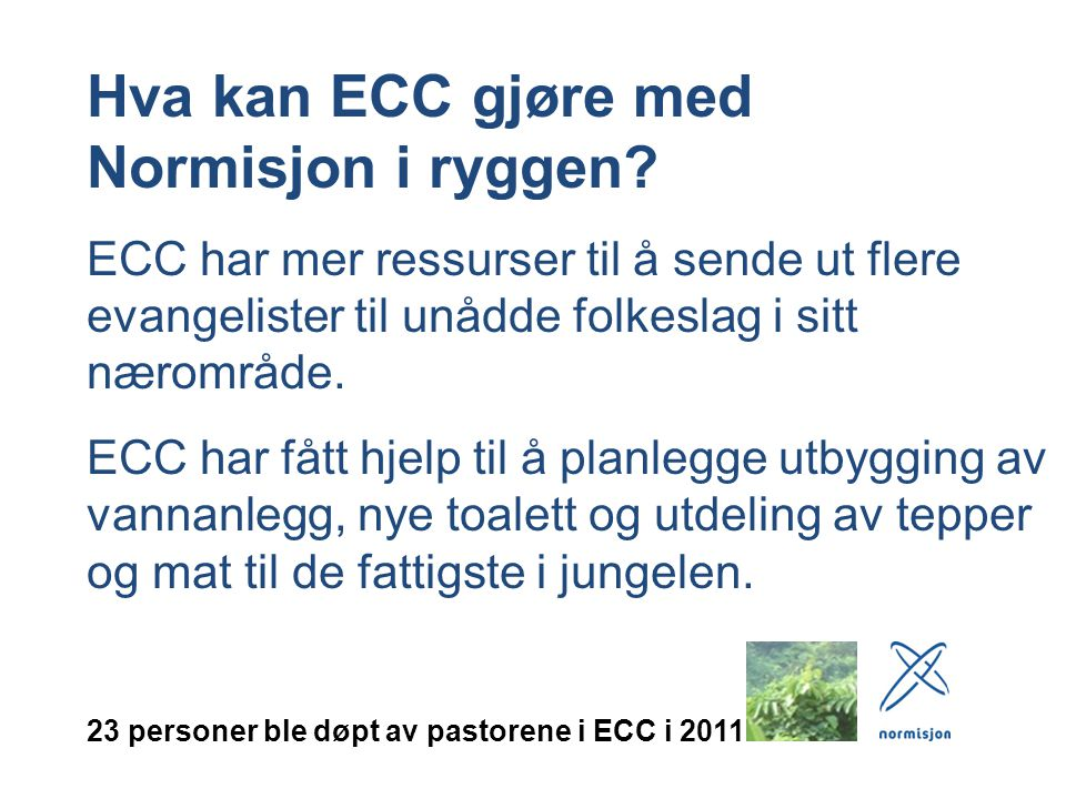 Hva kan ECC gjøre med Normisjon i ryggen? ECC har mer ressurser til å sende ut flere evangelister til unådde folkeslag i sitt nærområde. ECC har fått