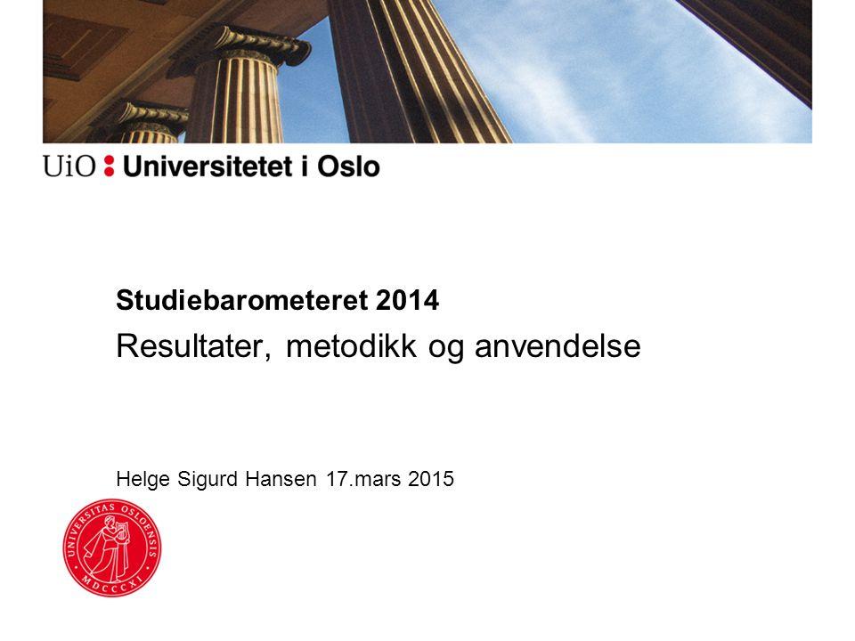 Studiebarometeret 2014 Resultater, metodikk og anvendelse Helge Sigurd Hansen 17.mars 2015