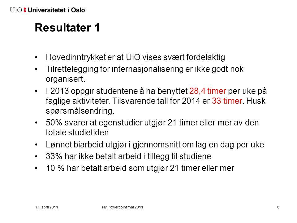 11. april 2011Ny Powerpoint mal 20116 Resultater 1 Hovedinntrykket er at UiO vises svært fordelaktig Tilrettelegging for internasjonalisering er ikke