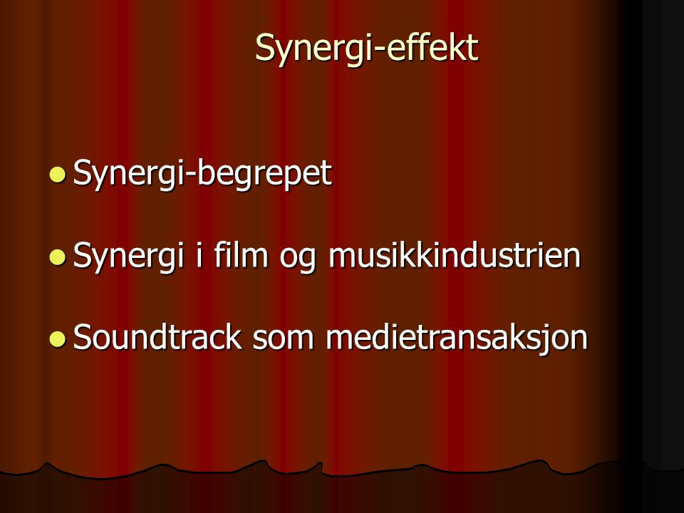 Synergi-effekt Synergi-begrepet Synergi-begrepet Synergi i film og musikkindustrien Synergi i film og musikkindustrien Soundtrack som medietransaksjon Soundtrack som medietransaksjon