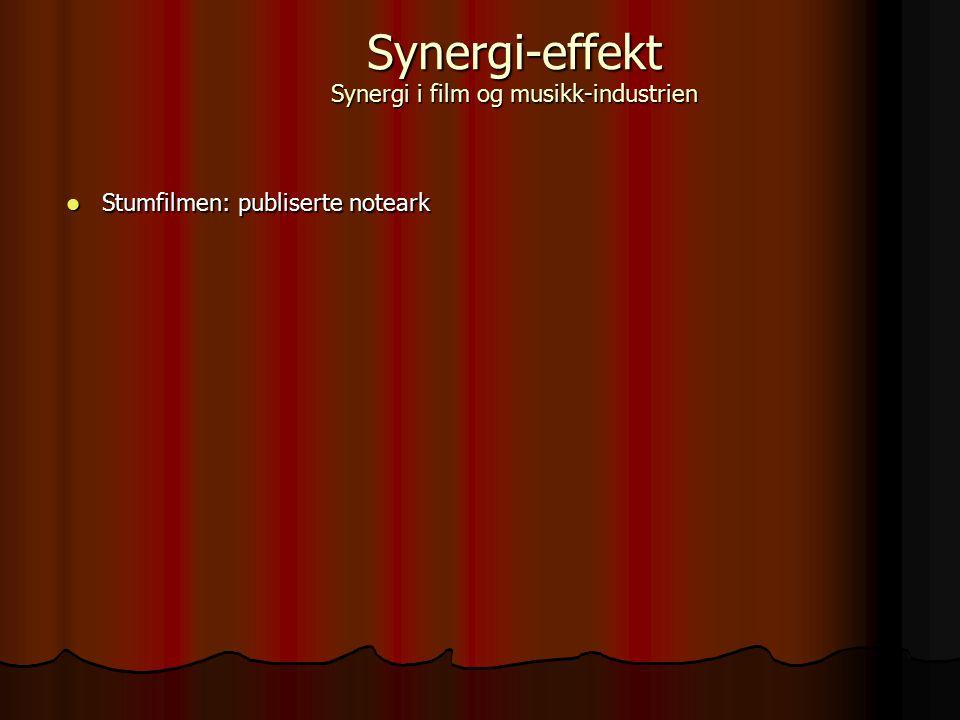 Stumfilmen: publiserte noteark Stumfilmen: publiserte noteark Synergi-effekt Synergi i film og musikk-industrien