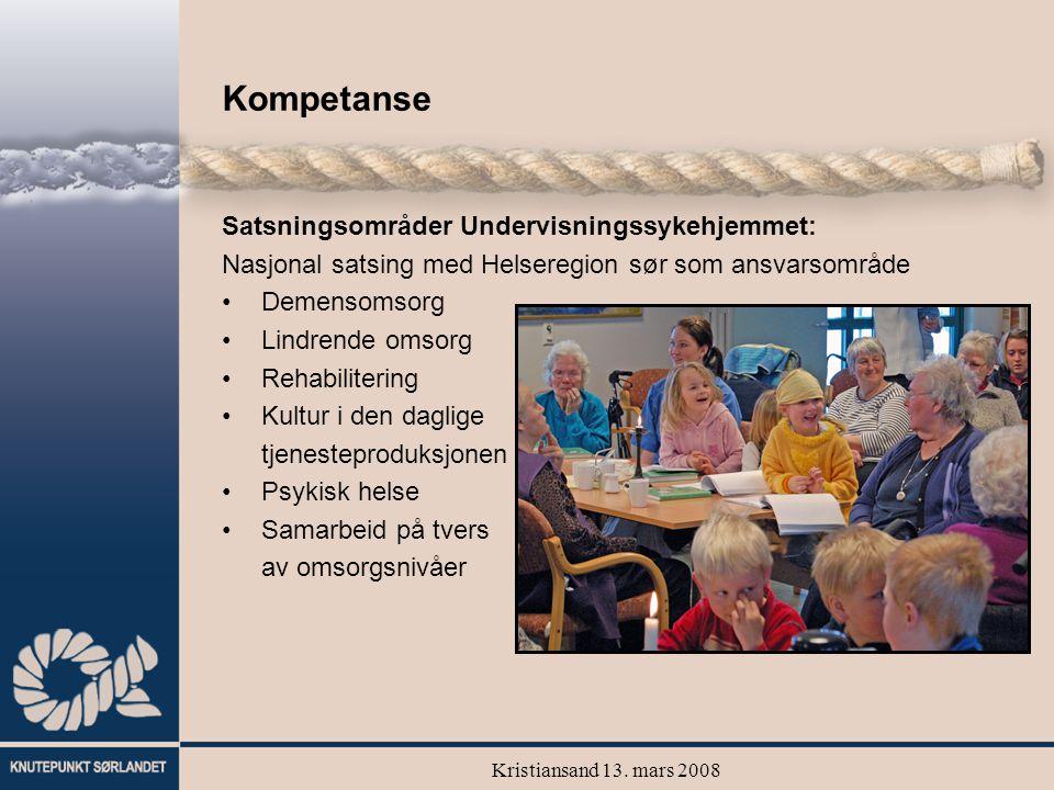 Kristiansand 13. mars 2008 Kompetanse Satsningsområder Undervisningssykehjemmet: Nasjonal satsing med Helseregion sør som ansvarsområde Demensomsorg L