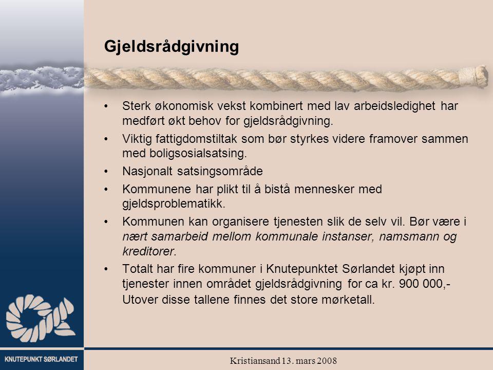 Kristiansand 13. mars 2008 Gjeldsrådgivning Sterk økonomisk vekst kombinert med lav arbeidsledighet har medført økt behov for gjeldsrådgivning. Viktig