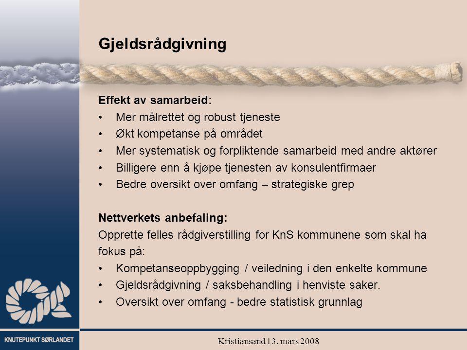 Kristiansand 13. mars 2008 Gjeldsrådgivning Effekt av samarbeid: Mer målrettet og robust tjeneste Økt kompetanse på området Mer systematisk og forplik