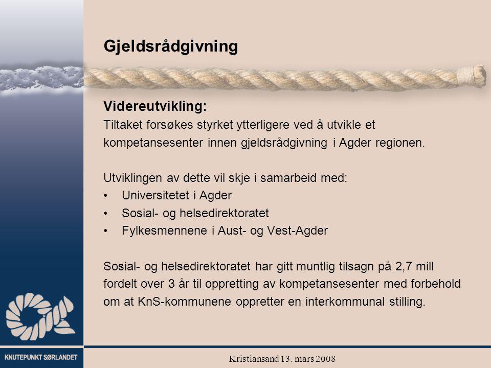 Kristiansand 13. mars 2008 Gjeldsrådgivning Videreutvikling: Tiltaket forsøkes styrket ytterligere ved å utvikle et kompetansesenter innen gjeldsrådgi