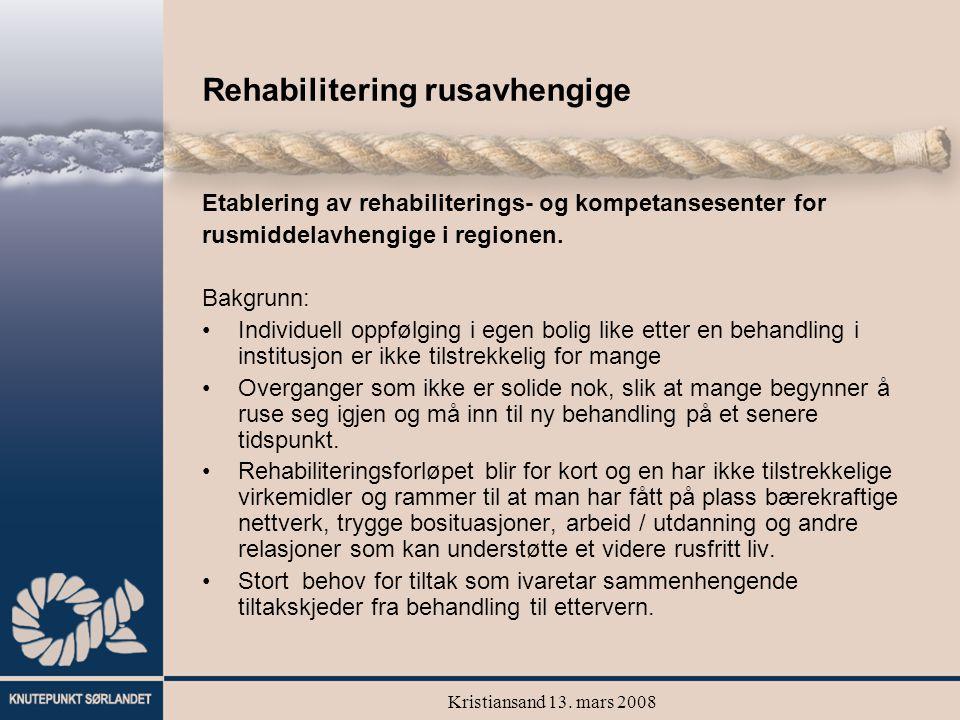 Kristiansand 13. mars 2008 Rehabilitering rusavhengige Etablering av rehabiliterings- og kompetansesenter for rusmiddelavhengige i regionen. Bakgrunn: