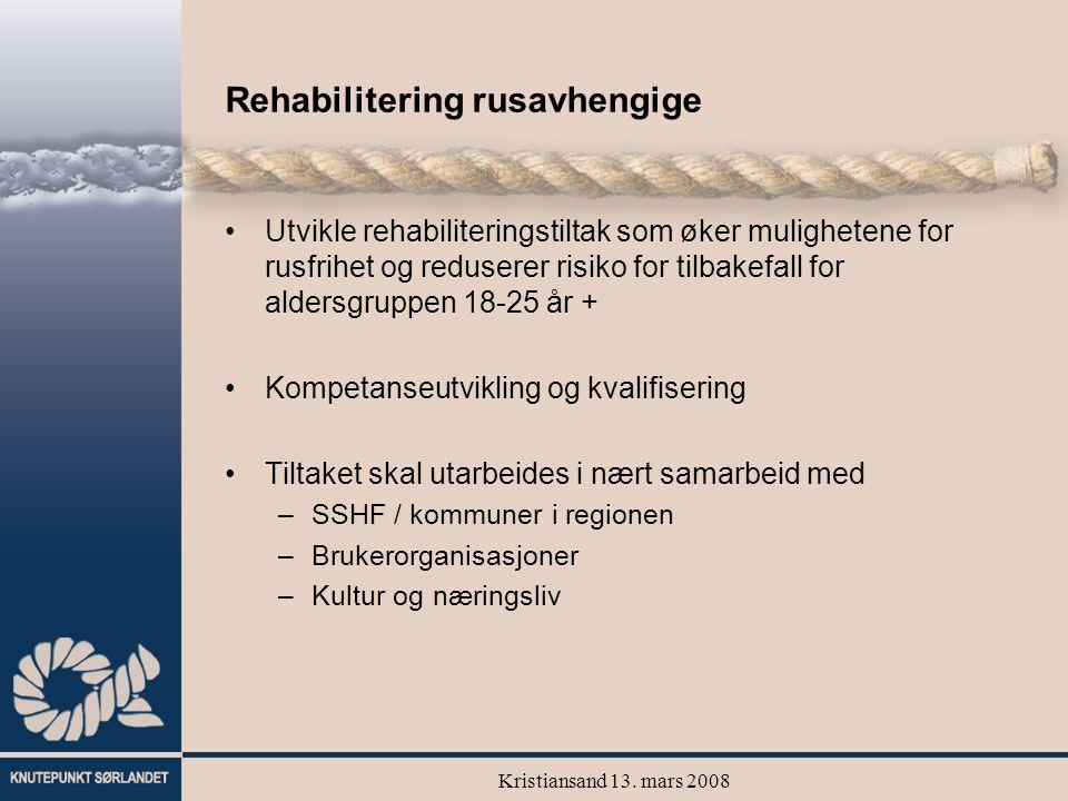 Kristiansand 13. mars 2008 Rehabilitering rusavhengige Utvikle rehabiliteringstiltak som øker mulighetene for rusfrihet og reduserer risiko for tilbak