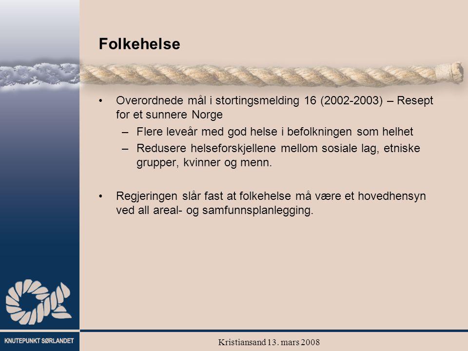 Kristiansand 13. mars 2008 Folkehelse Overordnede mål i stortingsmelding 16 (2002-2003) – Resept for et sunnere Norge –Flere leveår med god helse i be