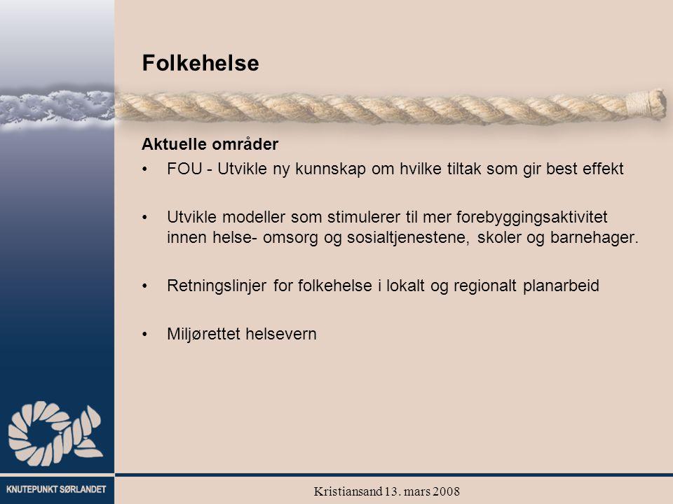 Kristiansand 13. mars 2008 Folkehelse Aktuelle områder FOU - Utvikle ny kunnskap om hvilke tiltak som gir best effekt Utvikle modeller som stimulerer