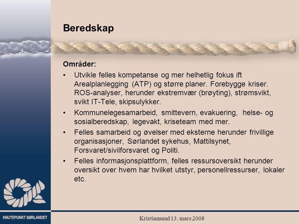 Kristiansand 13. mars 2008 Beredskap Områder: Utvikle felles kompetanse og mer helhetlig fokus ift Arealplanlegging (ATP) og større planer. Forebygge