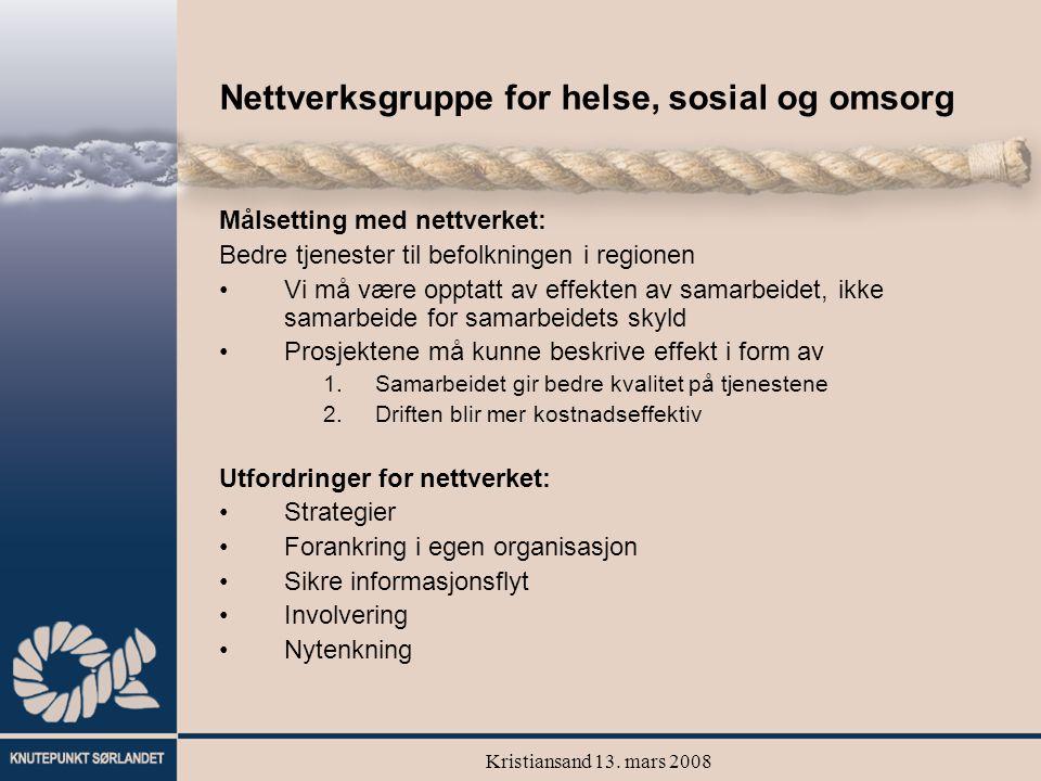 Kristiansand 13. mars 2008 Nettverksgruppe for helse, sosial og omsorg Målsetting med nettverket: Bedre tjenester til befolkningen i regionen Vi må væ
