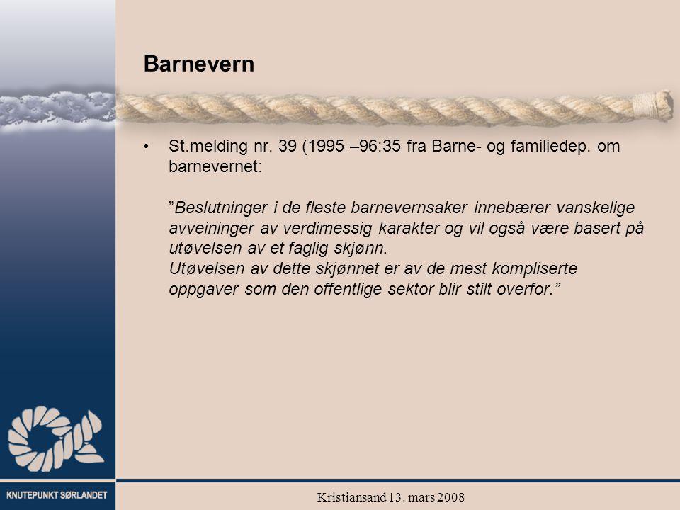 """Kristiansand 13. mars 2008 Barnevern St.melding nr. 39 (1995 –96:35 fra Barne- og familiedep. om barnevernet: """"Beslutninger i de fleste barnevernsaker"""