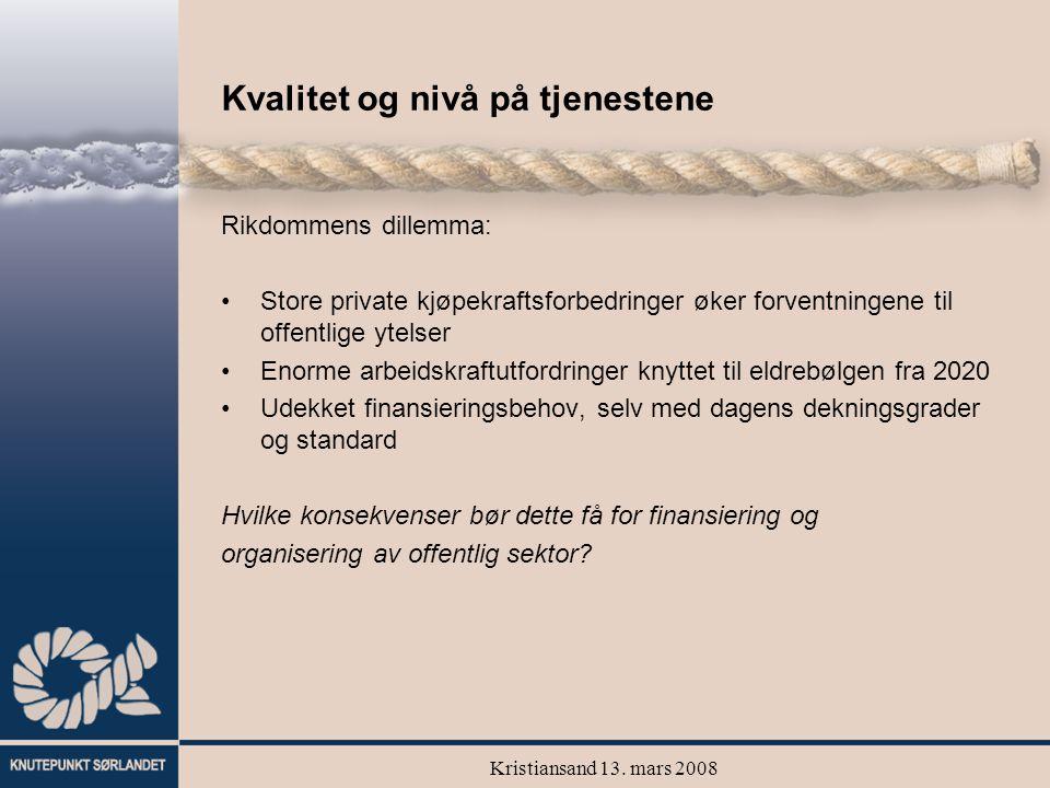 Kristiansand 13. mars 2008 Kvalitet og nivå på tjenestene Rikdommens dillemma: Store private kjøpekraftsforbedringer øker forventningene til offentlig