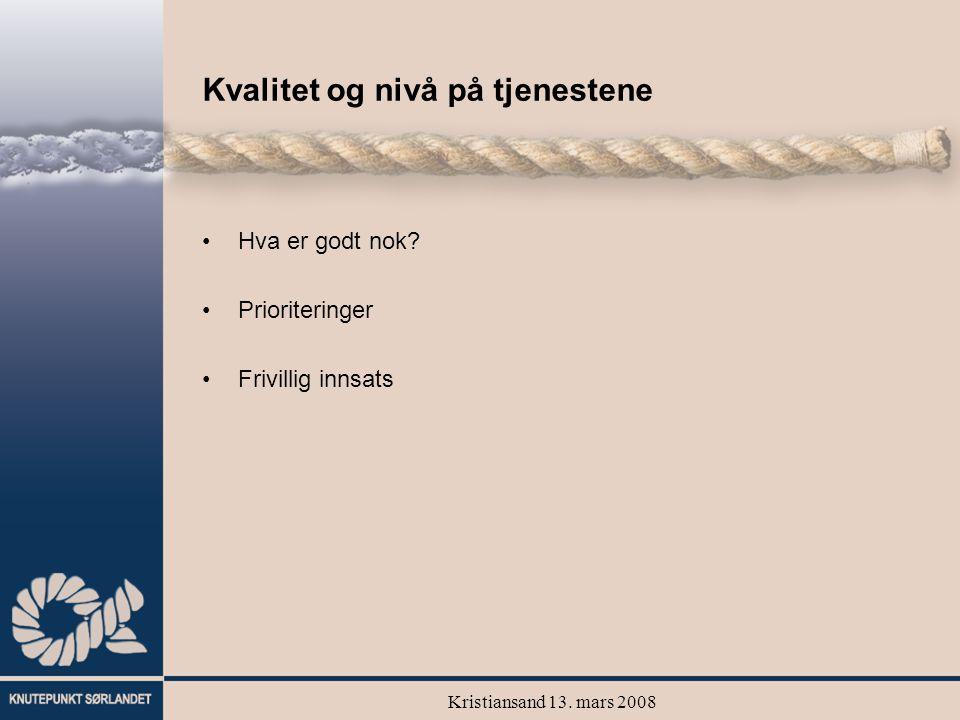 Kristiansand 13. mars 2008 Kvalitet og nivå på tjenestene Hva er godt nok? Prioriteringer Frivillig innsats