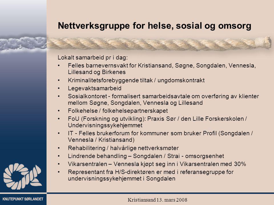Kristiansand 13. mars 2008 Nettverksgruppe for helse, sosial og omsorg Lokalt samarbeid pr i dag: Felles barnevernsvakt for Kristiansand, Søgne, Songd
