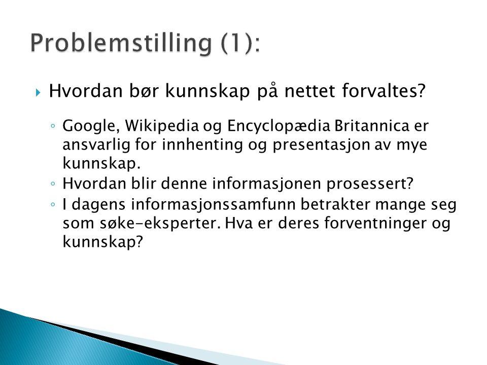  Hvordan bør kunnskap på nettet forvaltes? ◦ Google, Wikipedia og Encyclopædia Britannica er ansvarlig for innhenting og presentasjon av mye kunnskap