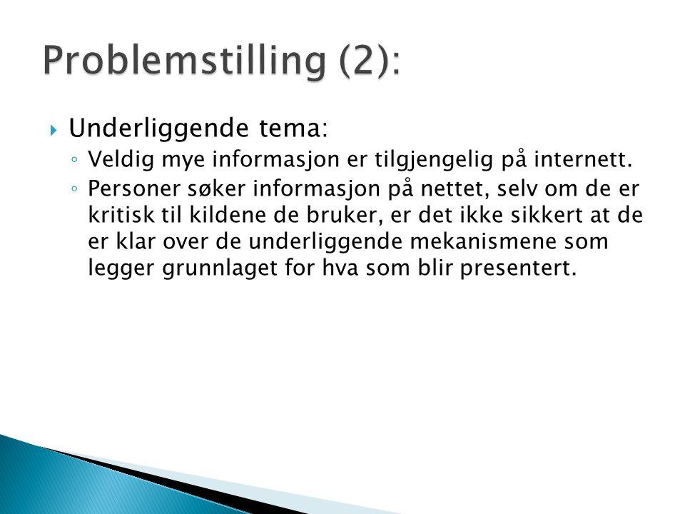  Underliggende tema: ◦ Veldig mye informasjon er tilgjengelig på internett. ◦ Personer søker informasjon på nettet, selv om de er kritisk til kildene