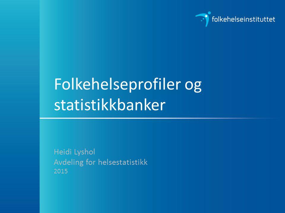 Disposisjon: Lov om folkehelsearbeid Datagrunnlag Hvordan presenteres statistikken.