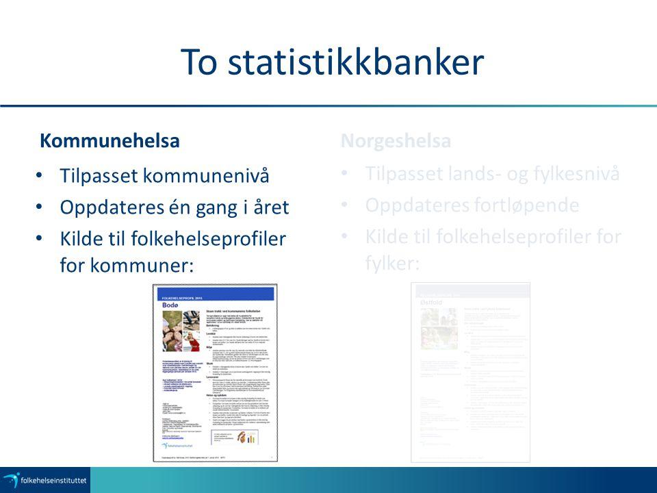 Kommunehelsa statistikkbank Mer detaljert informasjon Kan lage tabeller og figurer selv